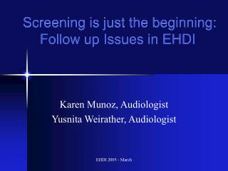 Screening is just the beginning:  Follow up Issues in EHDI