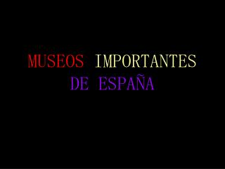 MUSEOS IMPORTANTES DE ESPAÑA