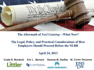 The Aftermath of  Noel Canning —What Now? The Legal, Policy, and Practical Considerations of How Employers Should Proc