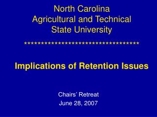 North Carolina  Agricultural and Technical  State University ********************************** Implications of Retentio