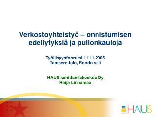 Verkostoyhteistyö – onnistumisen edellytyksiä ja pullonkauloja Työllisyysfoorumi 11.11.2005 Tampere-talo, Rondo sali HA