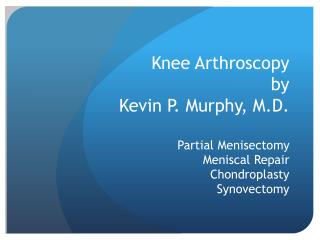 Knee Arthroscopy by Kevin P. Murphy, M.D.