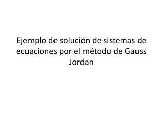 Ejemplo de solución de sistemas de ecuaciones por el método de Gauss J ordan