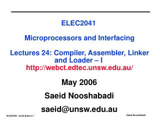 ELEC2041 Microprocessors and Interfacing  Lectures 24: Compiler, Assembler, Linker and Loader – I  http://webct.edtec.