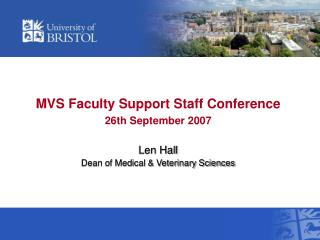 MVS Faculty Support Staff Conference 26th September 2007 Len Hall Dean of Medical  Veterinary Sciences