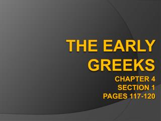 The Early Greeks Chapter 4 Section 1 pages 117-120