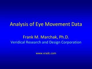 Analysis of Eye Movement Data Frank M. Marchak, Ph.D. Veridical Research and Design Corporation www.vradc.com