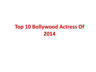 Top 10 Bollywood Actress Of 2014