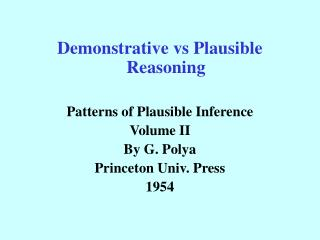 Demonstrative vs Plausible Reasoning Patterns of Plausible Inference Volume II By G. Polya Princeton Univ. Press 1954
