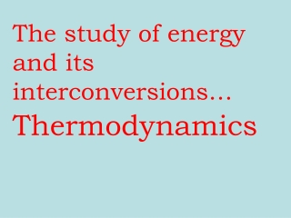 The study of energy and its interconversions…