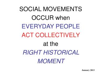 SOCIAL MOVEMENTS OCCUR when EVERYDAY PEOPLE ACT COLLECTIVELY at the RIGHT HISTORICAL MOMENT