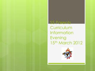 S5 Parents Curriculum Information Evening 15 th March 2012