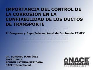 IMPORTANCIA DEL CONTROL DE LA CORROSIÓNEN LA CONFIABILIDAD DE LOS DUCTOS DE TRANSPORTE 7 o Congreso y Expo Internacion
