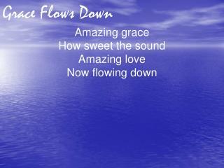 Grace Flows Down