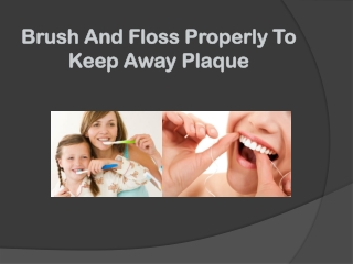 Brush And Floss Properly To Keep Away Plaque