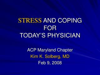 STRESS AND COPING FOR TODAY'S PHYSICIAN