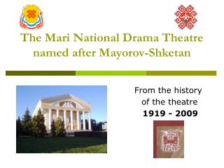 The Mari National Drama Theatre  named after Mayorov-Shketan