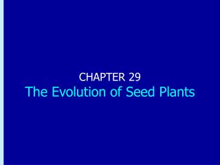 CHAPTER 29 The Evolution of Seed Plants