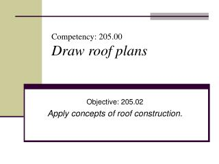 Competency: 205.00 Draw roof plans
