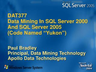 "DAT377 Data Mining In SQL Server 2000 And SQL Server 2005  (Code Named ""Yukon"")"