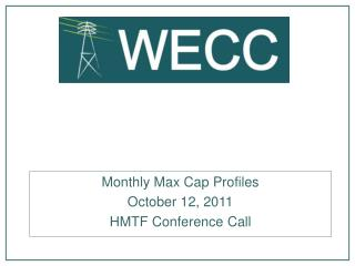 Monthly Max Cap Profiles October 12, 2011 HMTF Conference Call