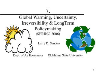 7. Global Warming, Uncertainty, Irreversibility & LongTerm Policymaking (SPRING 2006)