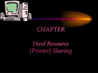 CHAPTER  Hard Resource  (Printer) Sharing