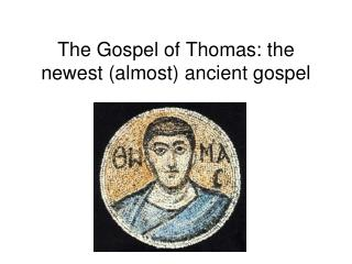 The Gospel of Thomas: the newest almost ancient gospel