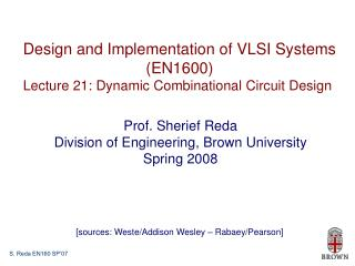 Design and Implementation of VLSI Systems (EN1600) Lecture 21: Dynamic Combinational Circuit Design