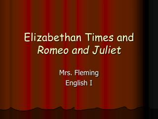 Elizabethan Times and  Romeo and Juliet