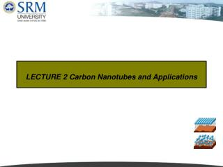 LECTURE 2 Carbon Nanotubes and Applications