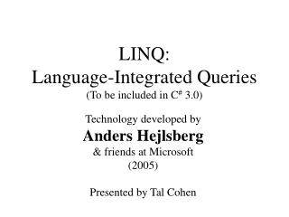 LINQ: Language-Integrated Queries (To be included in C #  3.0)
