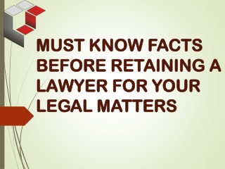 Must Know Facts before Retaining a Lawyer for Legal Matter