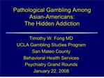 pathological gambling among asian-americans:  the hidden addiction