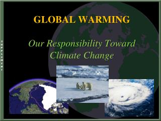 GLOBAL WARMING Our Responsibility Toward Climate Change
