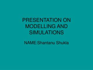 PRESENTATION ON MODELLING AND SIMULATIONS