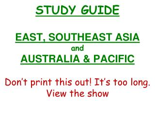 STUDY GUIDE  EAST, SOUTHEAST ASIA and AUSTRALIA & PACIFIC Don't print this out! It's too long.  View the show