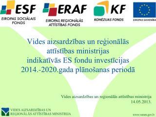 Vides aizsardzības un reģionālās attīstības ministrijas indikatīvās ES fondu investīcijas 2014.-2020.gada plānošanas p