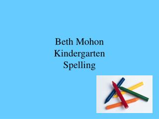 Beth Mohon Kindergarten  Spelling