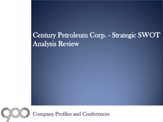 Century Petroleum Corp. - Strategic SWOT Analysis Review