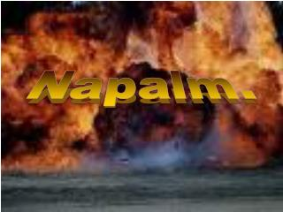 Napalm.