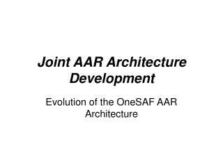 Joint AAR Architecture Development