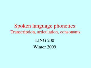 Spoken language phonetics: Transcription, articulation, consonants