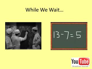 While We Wait…
