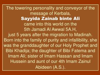 The towering personality and conveyor of the message of Kerbala, Sayyida Zainab binte Ali came into this world on the