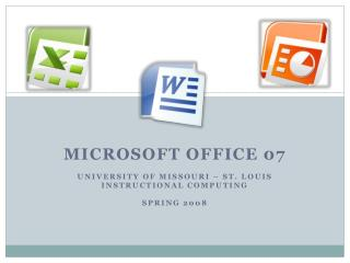 Microsoft Office  07 University of Missouri – St. Louis Instructional  Computing Spring 2008