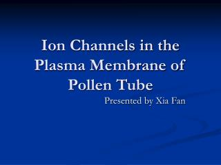 Ion Channels in the Plasma Membrane of Pollen Tube
