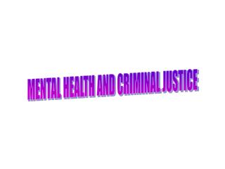 MENTAL HEALTH AND CRIMINAL JUSTICE