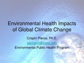 Environmental Health Impacts of Global Climate Change