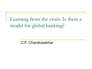 Learning from the crisis: Is there a model for global banking
